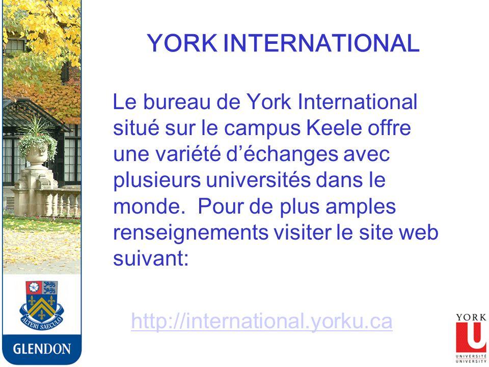 YORK INTERNATIONAL Le bureau de York International situé sur le campus Keele offre une variété déchanges avec plusieurs universités dans le monde.