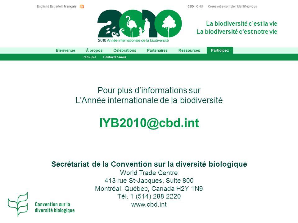 La biodiversité cest la vie La biodiversité cest notre vie Secrétariat de la Convention sur la diversité biologique World Trade Centre 413 rue St-Jacques, Suite 800 Montréal, Québec, Canada H2Y 1N9 Tél.