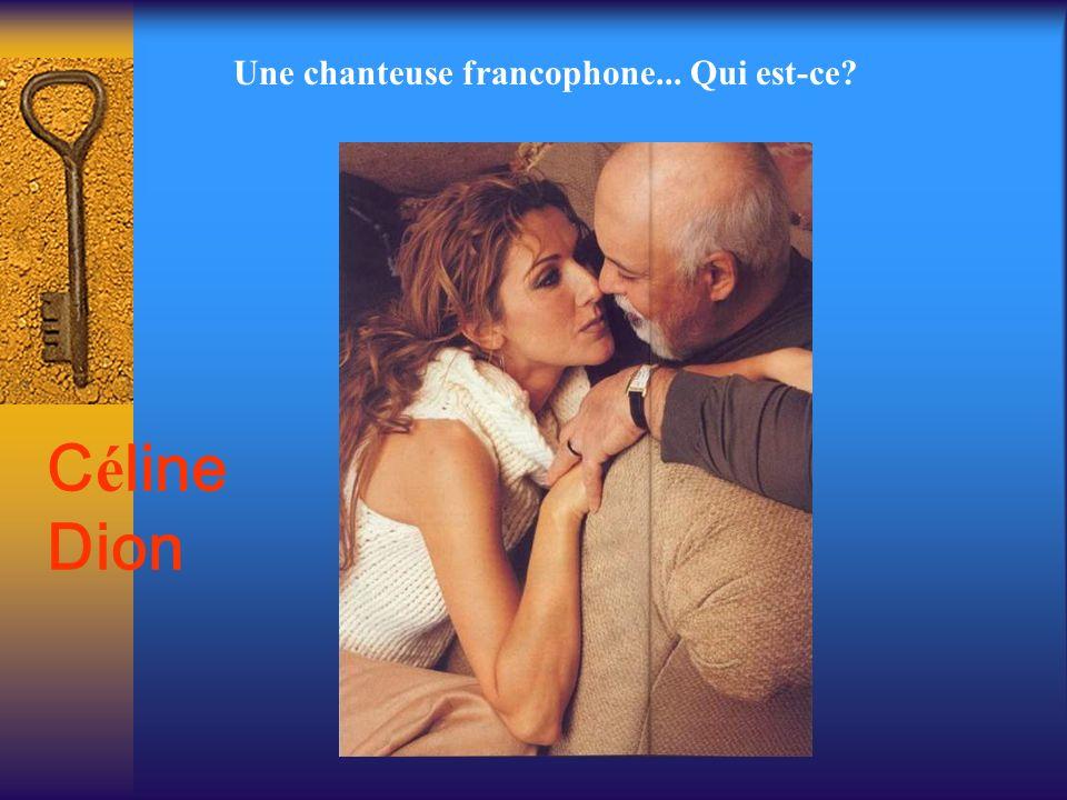 Une chanteuse francophone... Qui est-ce? C é line Dion