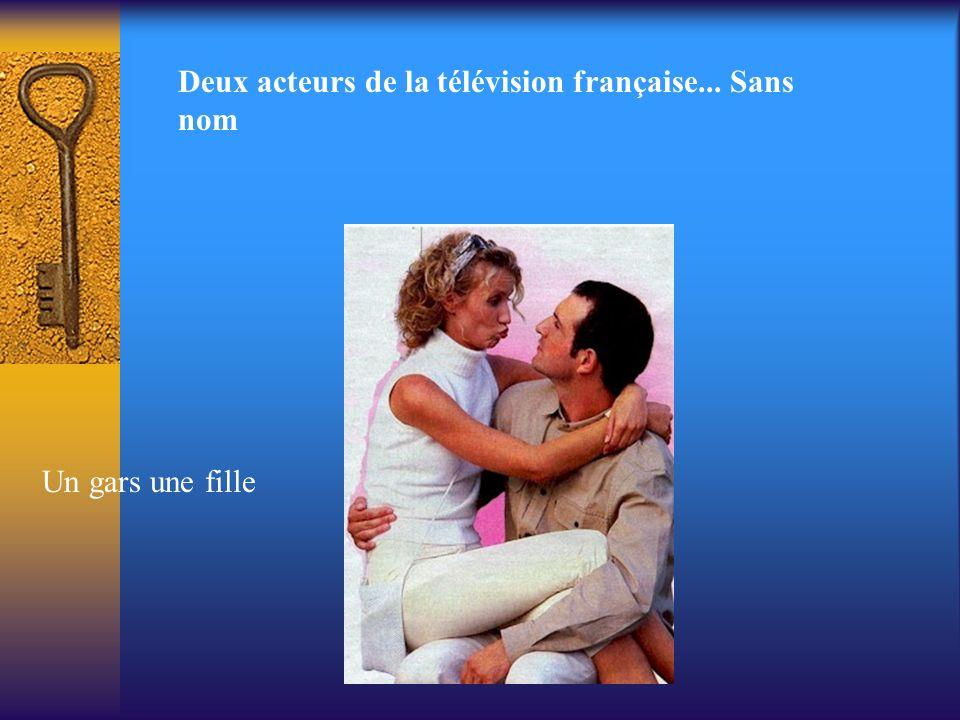 Deux acteurs de la télévision française... Sans nom Un gars une fille