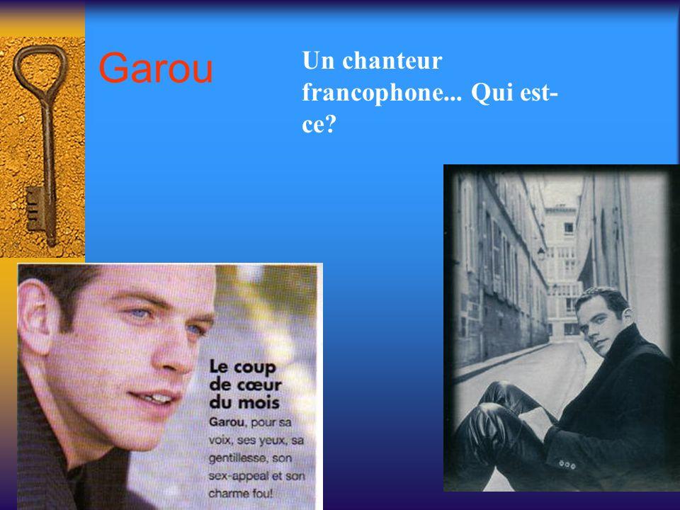 Un chanteur francophone... Qui est- ce? Garou