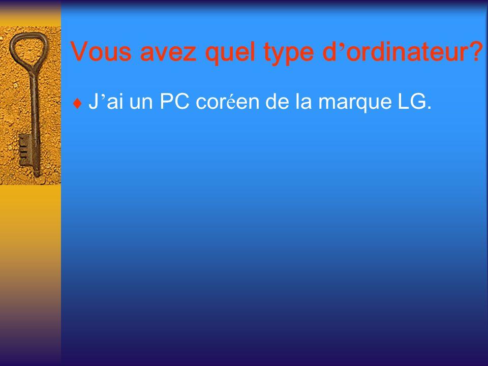 Vous avez quel type d ordinateur? J ai un PC cor é en de la marque LG.