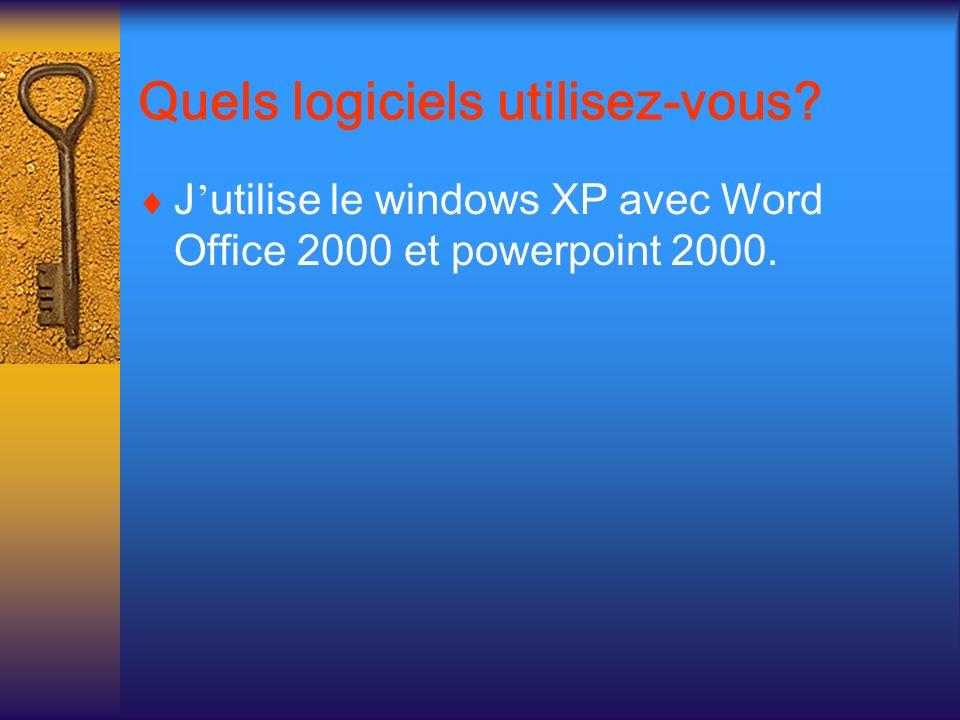 Quels logiciels utilisez-vous? J utilise le windows XP avec Word Office 2000 et powerpoint 2000.