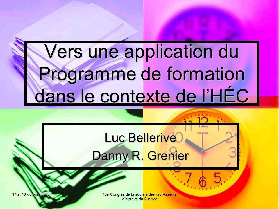 17 et 18 octobre 2008 46e Congrès de la société des professeurs d histoire du Québec Vers une application du Programme de formation dans le contexte de lHÉC Luc Bellerive Danny R.