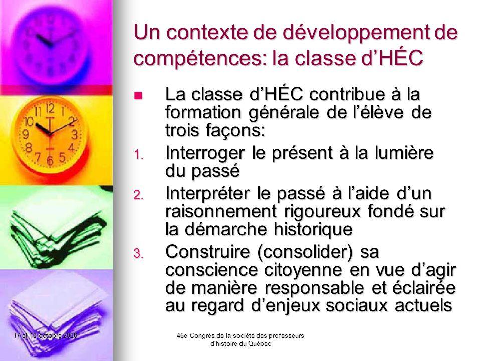 17 et 18 octobre 200846e Congrès de la société des professeurs d histoire du Québec Un contexte de développement de compétences: la classe dHÉC La classe dHÉC contribue à la formation générale de lélève de trois façons: 1.