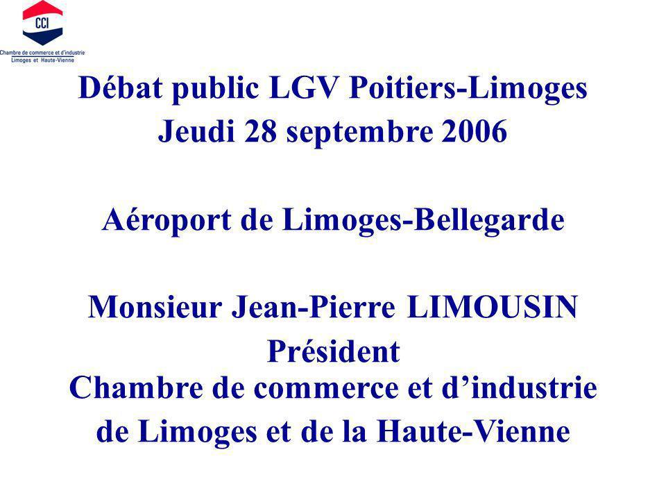 Débat public LGV Poitiers-Limoges Jeudi 28 septembre 2006 Aéroport de Limoges-Bellegarde Monsieur Jean-Pierre LIMOUSIN Président Chambre de commerce e