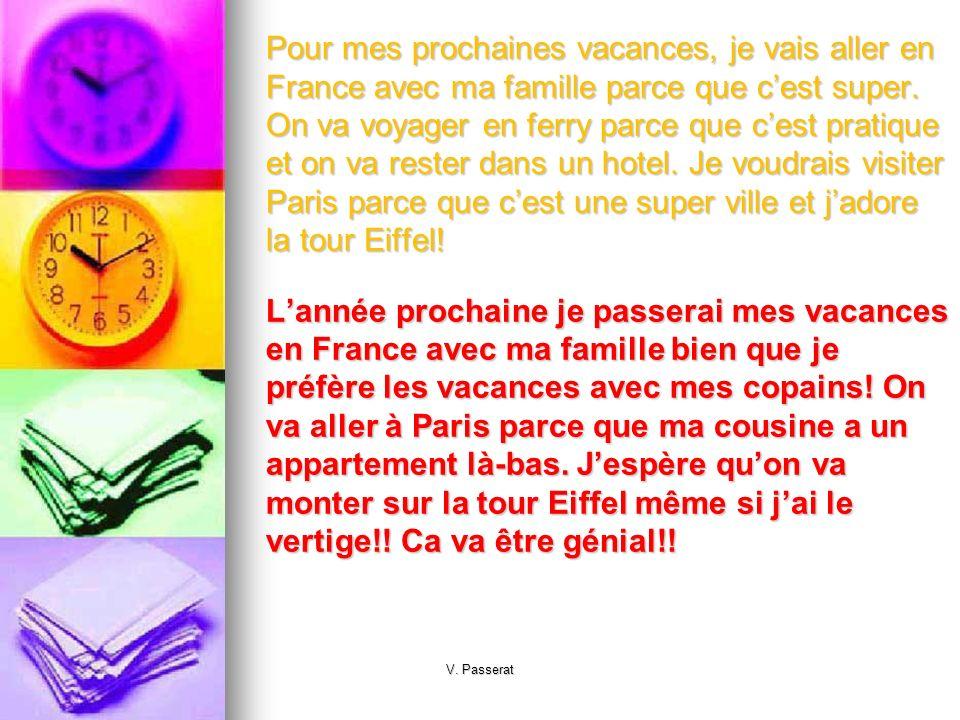 Pour mes prochaines vacances, je vais aller en France avec ma famille parce que cest super. On va voyager en ferry parce que cest pratique et on va re