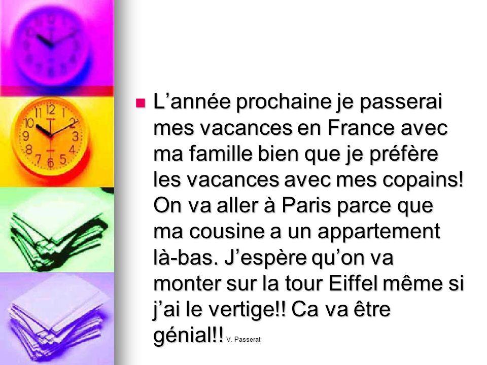 Lannée prochaine je passerai mes vacances en France avec ma famille bien que je préfère les vacances avec mes copains! On va aller à Paris parce que m