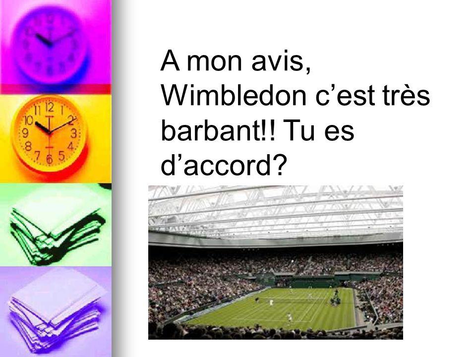 V. Passerat A mon avis, Wimbledon cest très barbant!! Tu es daccord?