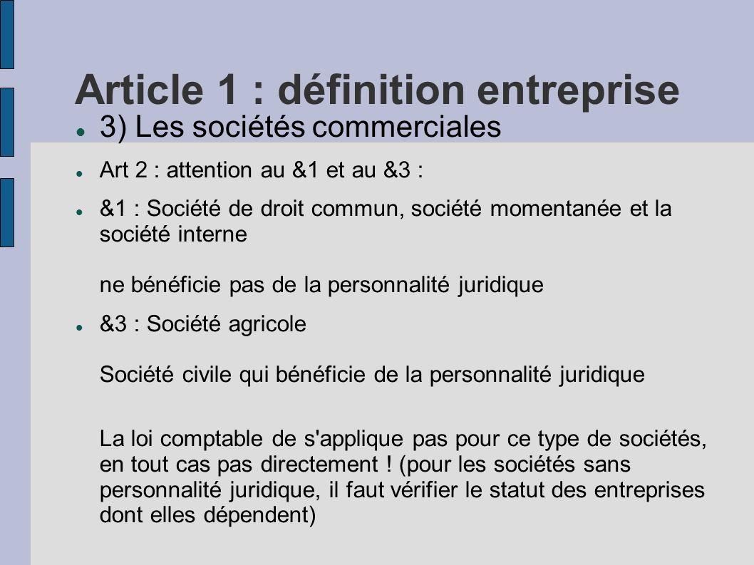 Article 1 : définition entreprise 3) Les sociétés commerciales Art 2 : attention au &1 et au &3 : &1 : Société de droit commun, société momentanée et