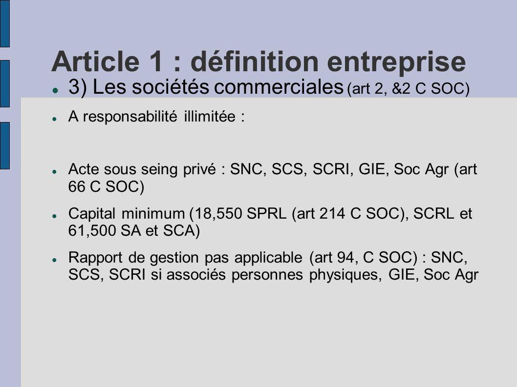 Article 1 : définition entreprise 3) Les sociétés commerciales (art 2, &2 C SOC) A responsabilité illimitée : Acte sous seing privé : SNC, SCS, SCRI,