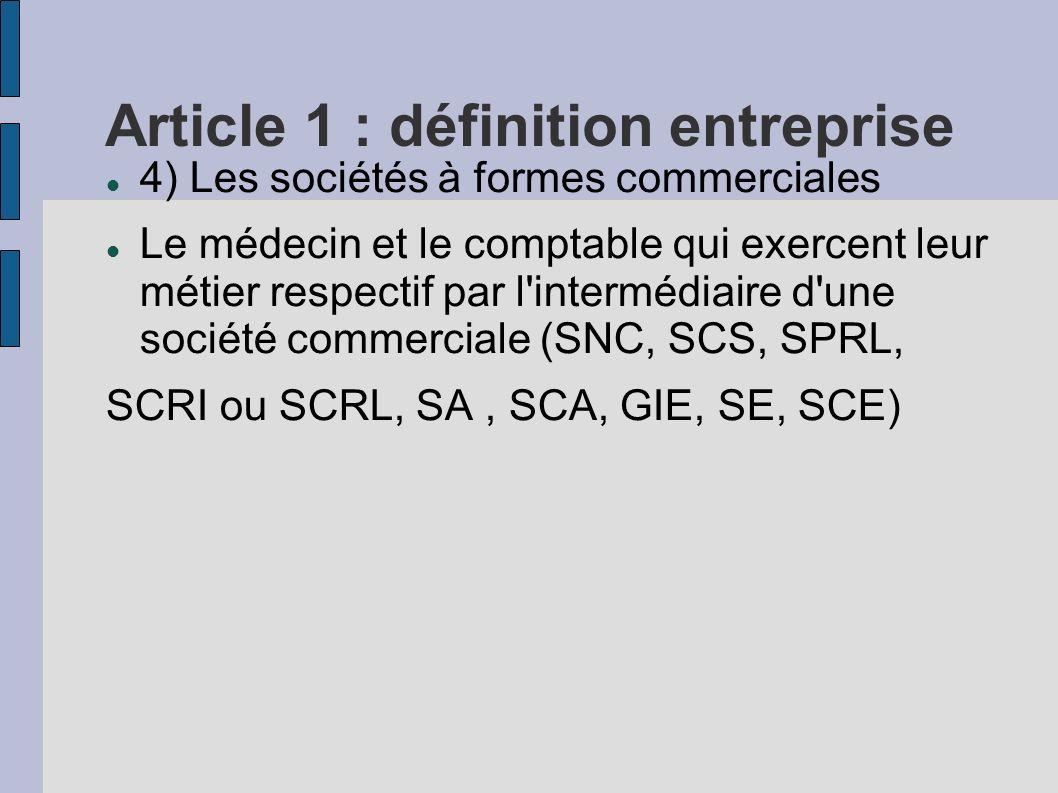 Article 1 : définition entreprise 4) Les sociétés à formes commerciales Le médecin et le comptable qui exercent leur métier respectif par l'intermédia