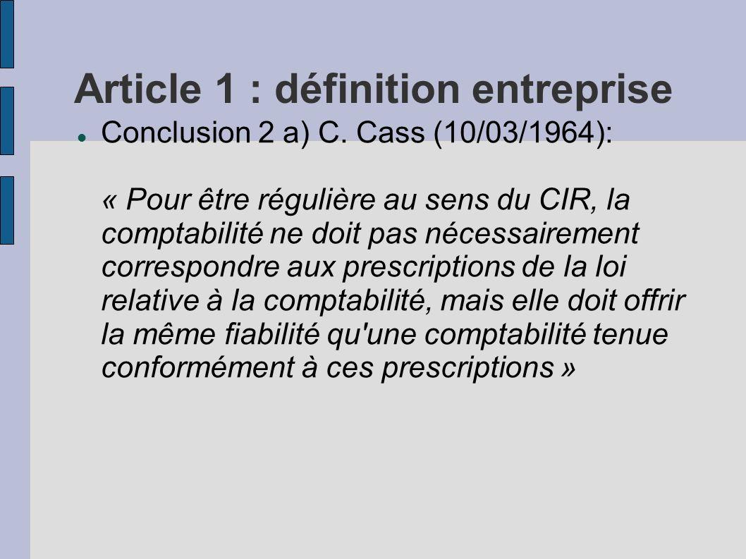 Article 1 : définition entreprise Conclusion 2 a) C. Cass (10/03/1964): « Pour être régulière au sens du CIR, la comptabilité ne doit pas nécessaireme