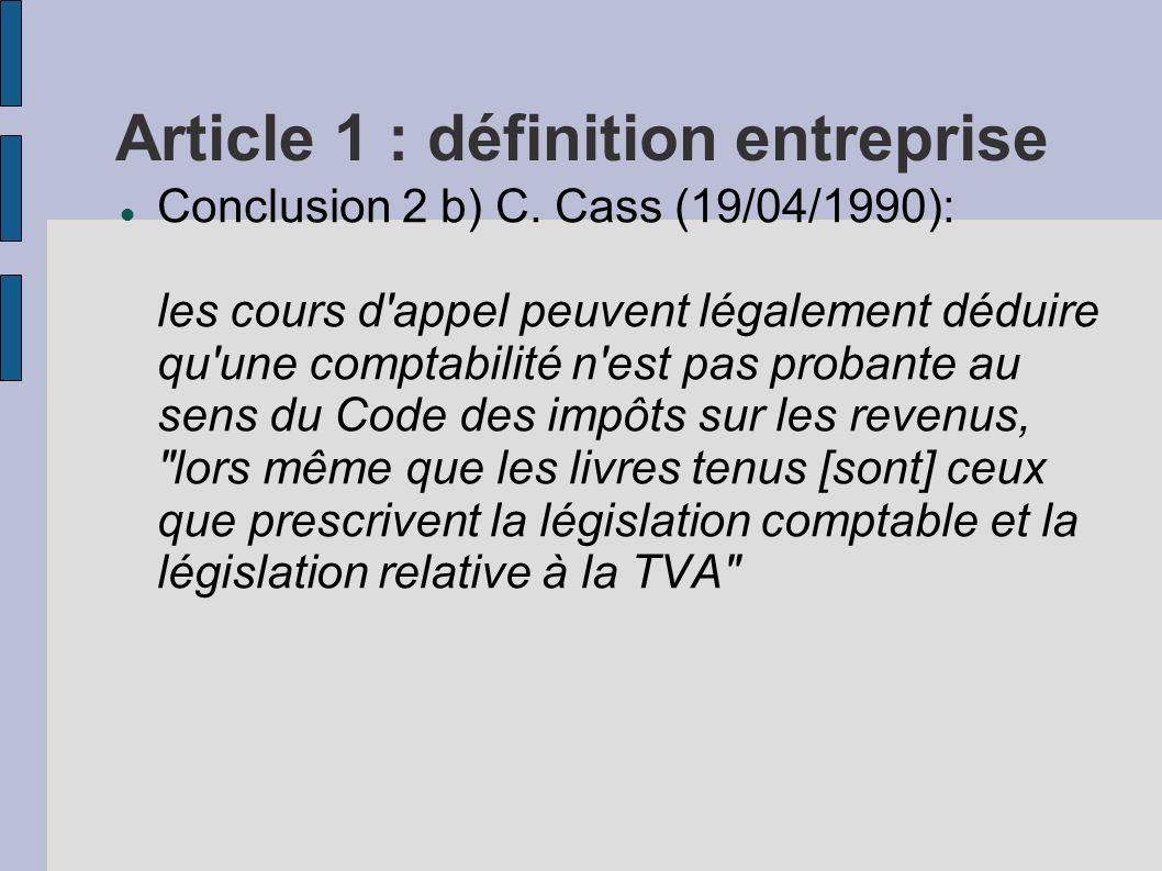 Article 1 : définition entreprise Conclusion 2 b) C. Cass (19/04/1990): les cours d'appel peuvent légalement déduire qu'une comptabilité n'est pas pro