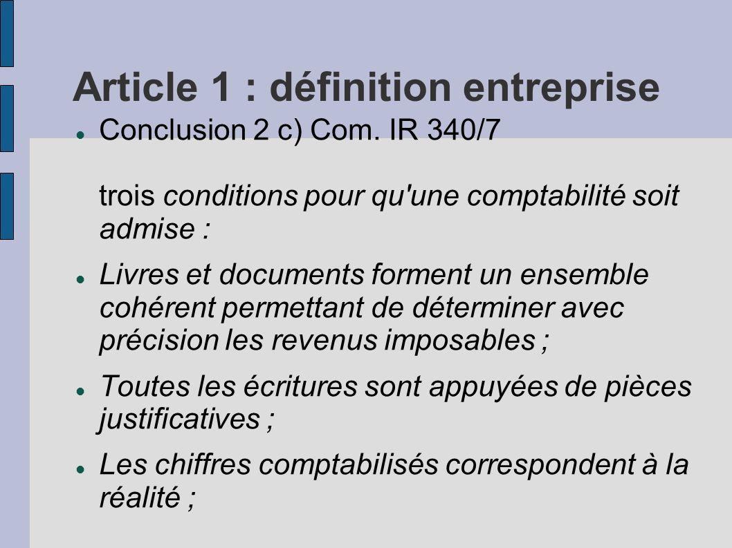 Article 1 : définition entreprise Conclusion 2 c) Com. IR 340/7 trois conditions pour qu'une comptabilité soit admise : Livres et documents forment un