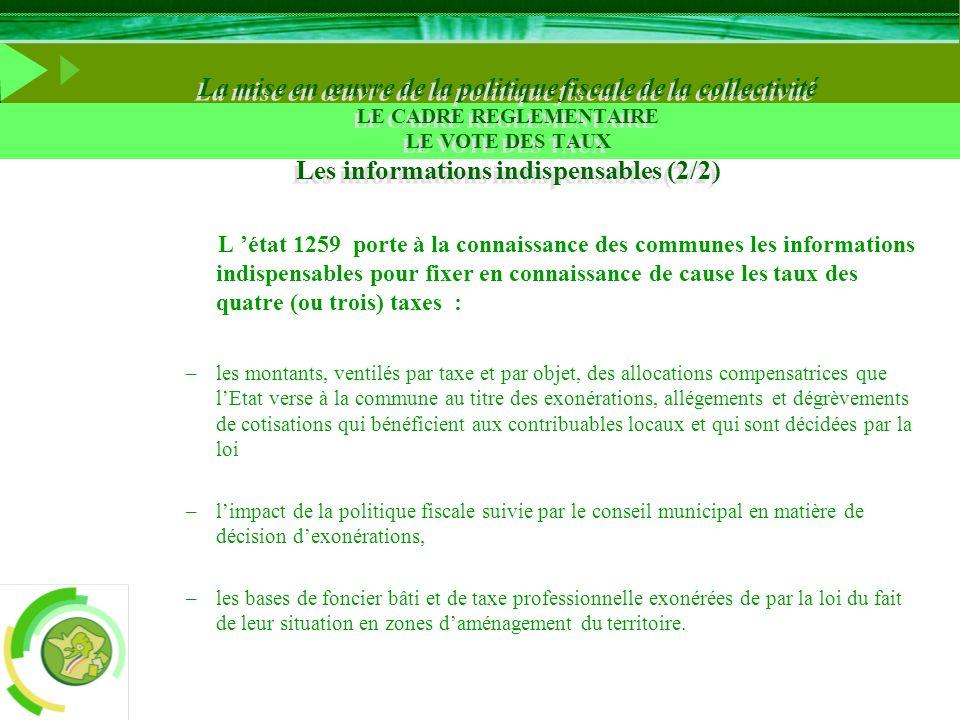 La mise en œuvre de la politique fiscale de la collectivité LE CADRE REGLEMENTAIRE LE VOTE DES TAUX Les informations indispensables (2/2) L état 1259