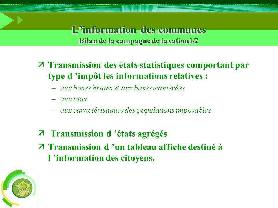 Linformation des communes Bilan de la campagne de taxation1/2 äTransmission des états statistiques comportant par type d impôt les informations relati