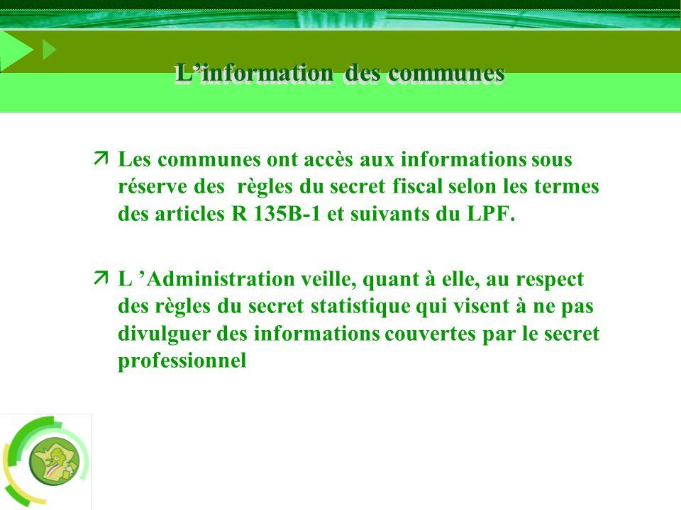 Linformation des communes äLes communes ont accès aux informations sous réserve des règles du secret fiscal selon les termes des articles R 135B-1 et