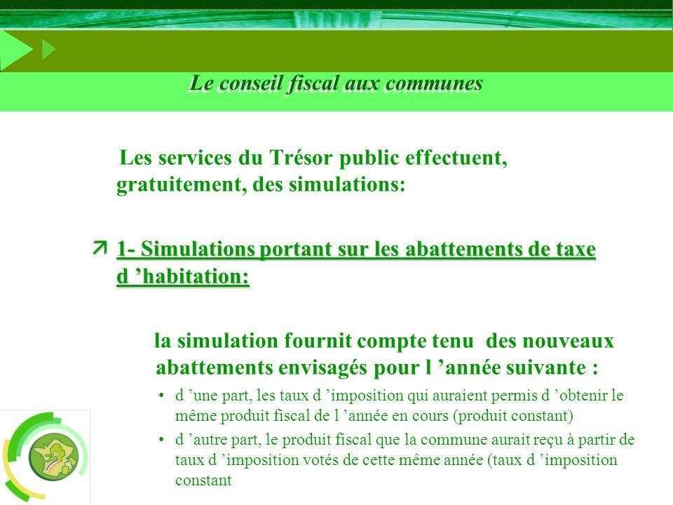 Le conseil fiscal aux communes Les services du Trésor public effectuent, gratuitement, des simulations: ä1- Simulations portant sur les abattements de