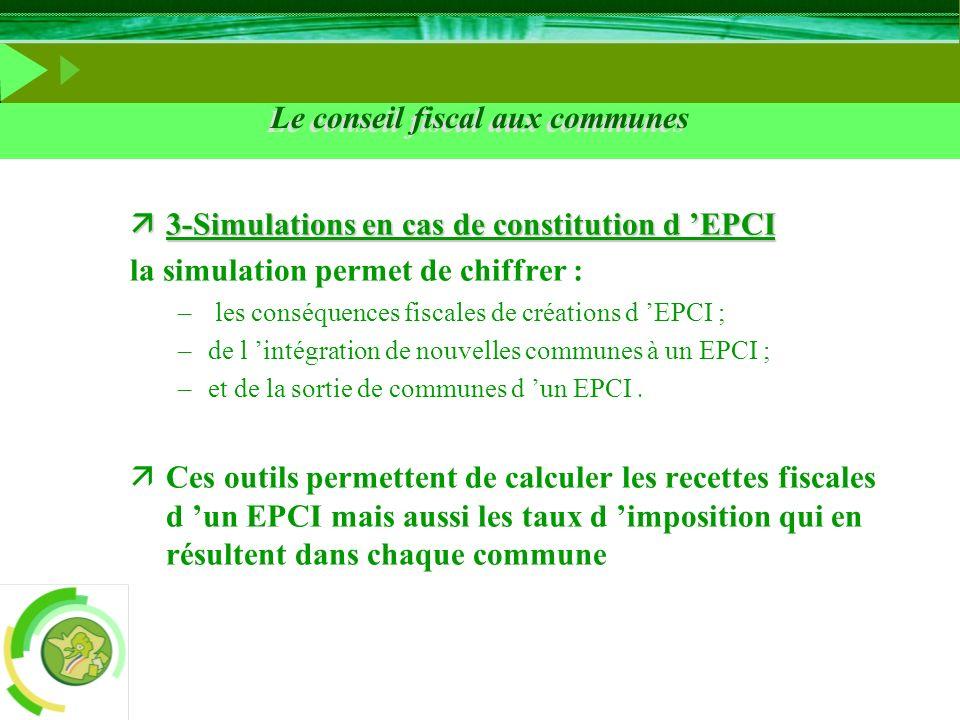 Le conseil fiscal aux communes ä3-Simulations en cas de constitution d EPCI la simulation permet de chiffrer : – les conséquences fiscales de création