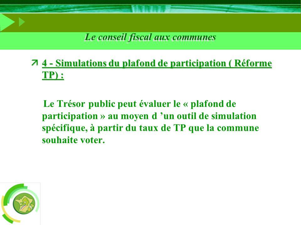 Le conseil fiscal aux communes ä4 - Simulations du plafond de participation ( Réforme TP) : Le Trésor public peut évaluer le « plafond de participatio