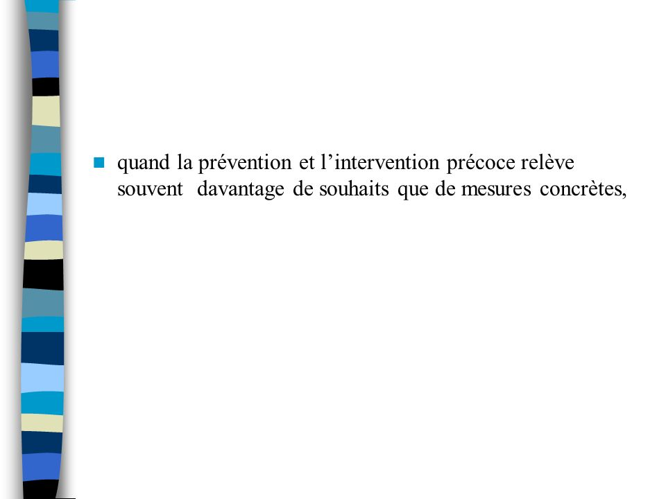 quand la prévention et lintervention précoce relève souvent davantage de souhaits que de mesures concrètes,