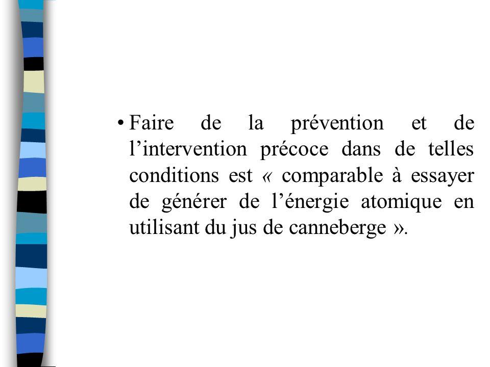 Faire de la prévention et de lintervention précoce dans de telles conditions est « comparable à essayer de générer de lénergie atomique en utilisant du jus de canneberge ».