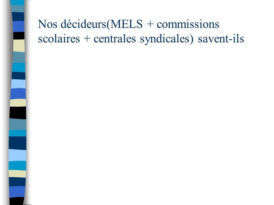 Nos décideurs(MELS + commissions scolaires + centrales syndicales) savent-ils