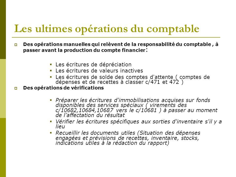 Les ultimes opérations du comptable Des opérations manuelles qui relèvent de la responsabilité du comptable, à passer avant la production du compte fi