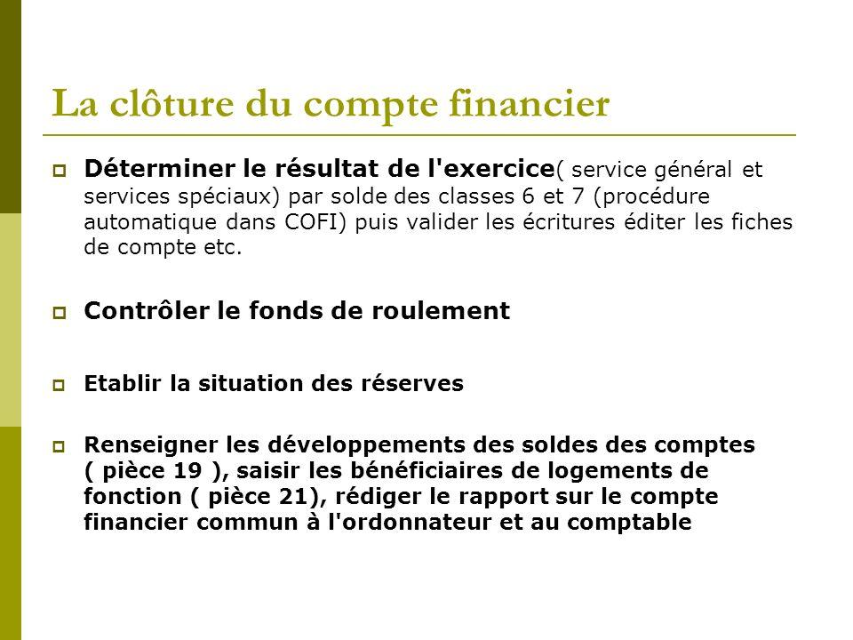 La clôture du compte financier Déterminer le résultat de l'exercice ( service général et services spéciaux) par solde des classes 6 et 7 (procédure au
