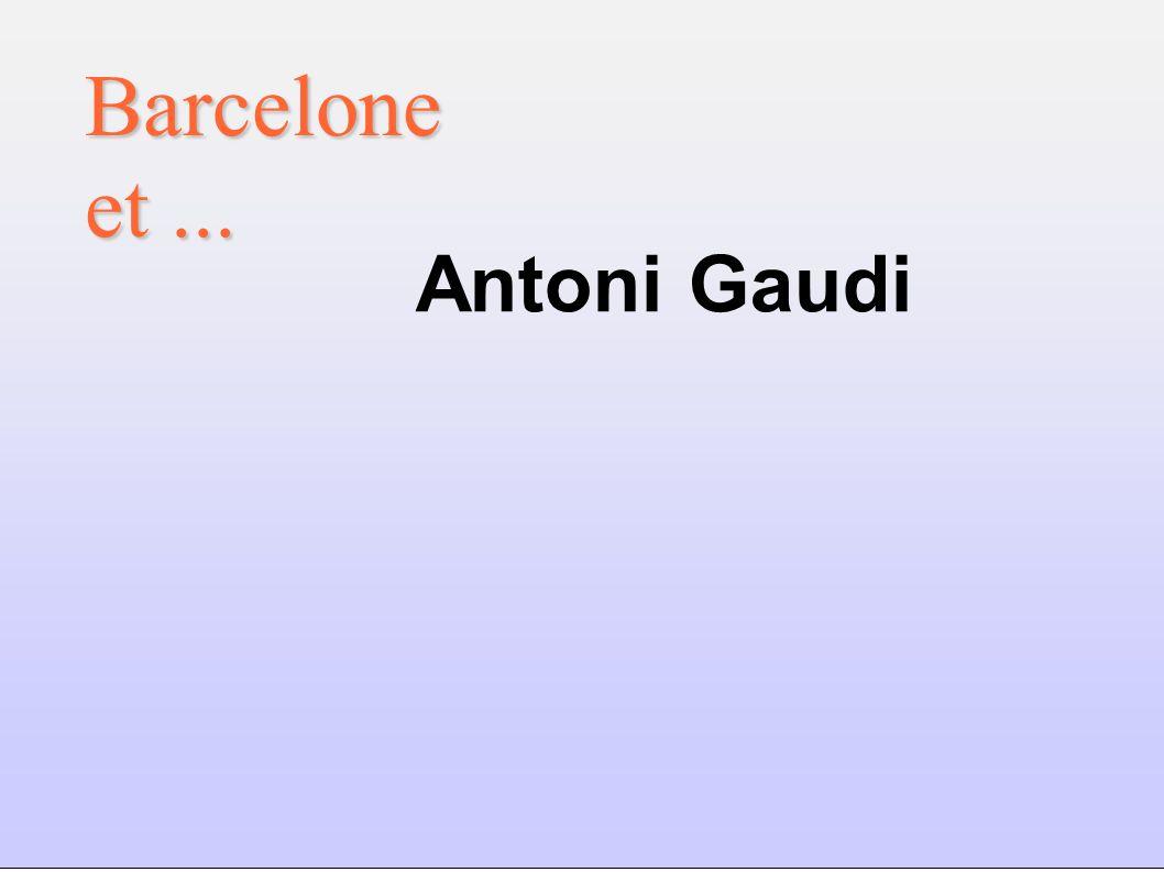 Antoni Gaudi Barcelone et...