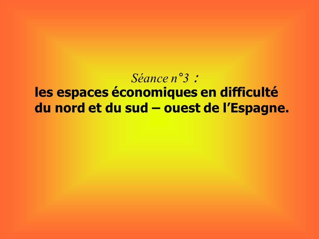 Séance n°3 : les espaces économiques en difficulté du nord et du sud – ouest de lEspagne.