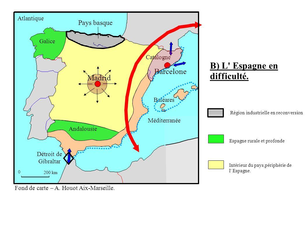 Galice Andalousie 0 200 km Détroit de Gibraltar Baléares Barcelone Madrid Catalogne Méditerranée Atlantique B) L Espagne en difficulté.