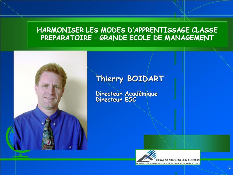 2 Thierry BOIDART Directeur Académique Directeur ESC HARMONISER LES MODES DAPPRENTISSAGE CLASSE PREPARATOIRE – GRANDE ECOLE DE MANAGEMENT