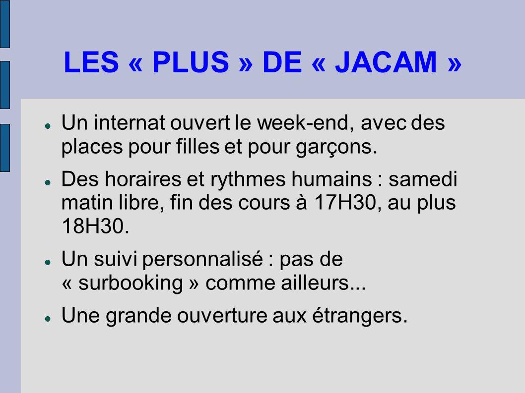 LES « PLUS » DE « JACAM » Un internat ouvert le week-end, avec des places pour filles et pour garçons. Des horaires et rythmes humains : samedi matin