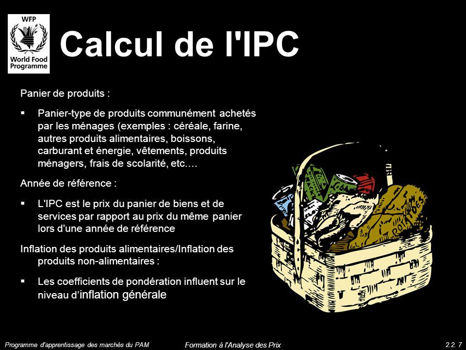 Calcul de l'IPC Panier de produits : Panier-type de produits communément achetés par les ménages (exemples : céréale, farine, autres produits alimenta