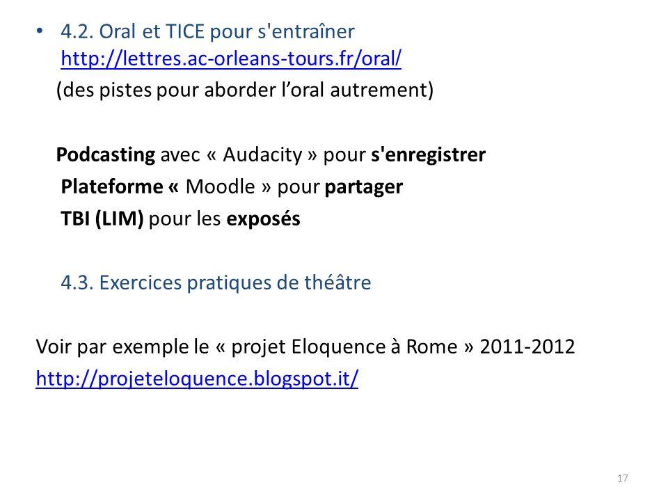 4.2. Oral et TICE pour s'entraîner http://lettres.ac-orleans-tours.fr/oral / http://lettres.ac-orleans-tours.fr/oral / (des pistes pour aborder loral