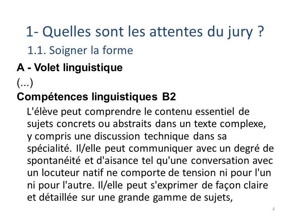 1- Quelles sont les attentes du jury ? 1.1. Soigner la forme A - Volet linguistique (...) Compétences linguistiques B2 L'élève peut comprendre le cont