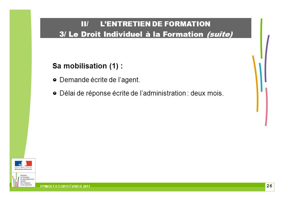 26 II/LENTRETIEN DE FORMATION 3/ Le Droit Individuel à la Formation (suite) Sa mobilisation (1) : Demande écrite de lagent.