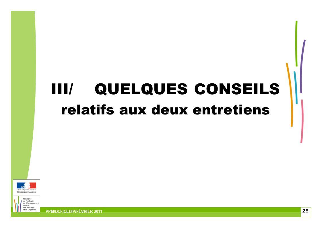 28 III/QUELQUES CONSEILS relatifs aux deux entretiens PPM/DCF/CEDIP/FÉVRIER 2011