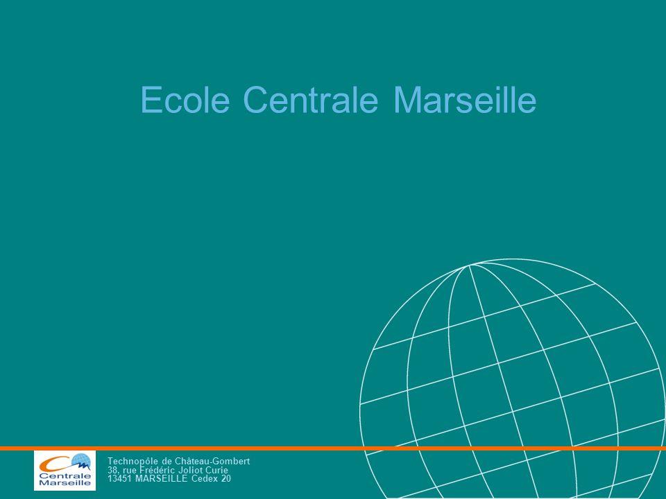 Technopôle de Château-Gombert 38, rue Frédéric Joliot Curie 13451 MARSEILLE Cedex 20 Ecole Centrale Marseille