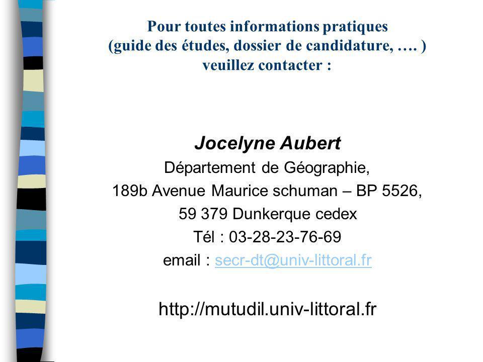 Pour toutes informations pratiques (guide des études, dossier de candidature, …. ) veuillez contacter : Jocelyne Aubert Département de Géographie, 189