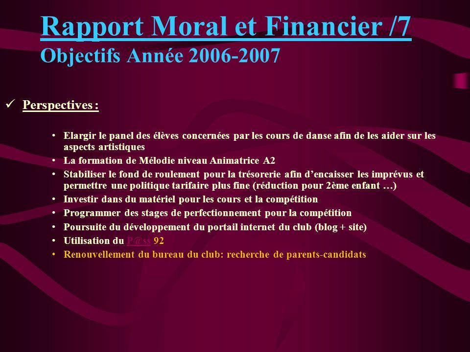 Rapport Moral et Financier /7 Objectifs Année 2006-2007 Perspectives : Elargir le panel des élèves concernées par les cours de danse afin de les aider