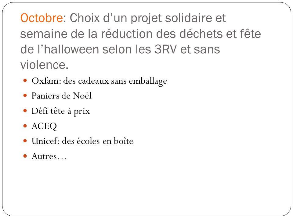 Octobre: Choix dun projet solidaire et semaine de la réduction des déchets et fête de lhalloween selon les 3RV et sans violence. Oxfam: des cadeaux sa