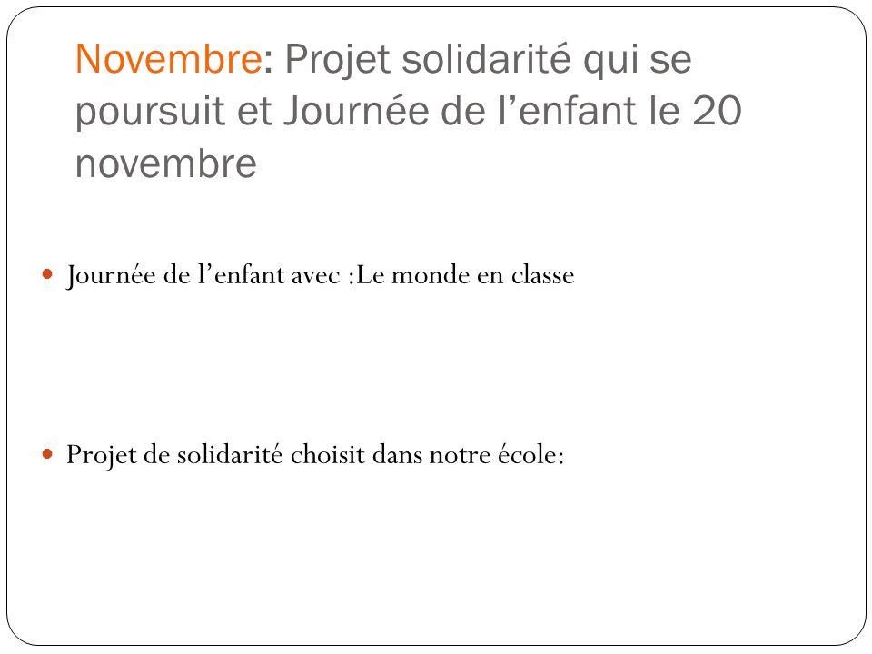 Novembre: Projet solidarité qui se poursuit et Journée de lenfant le 20 novembre Journée de lenfant avec :Le monde en classe Projet de solidarité choi