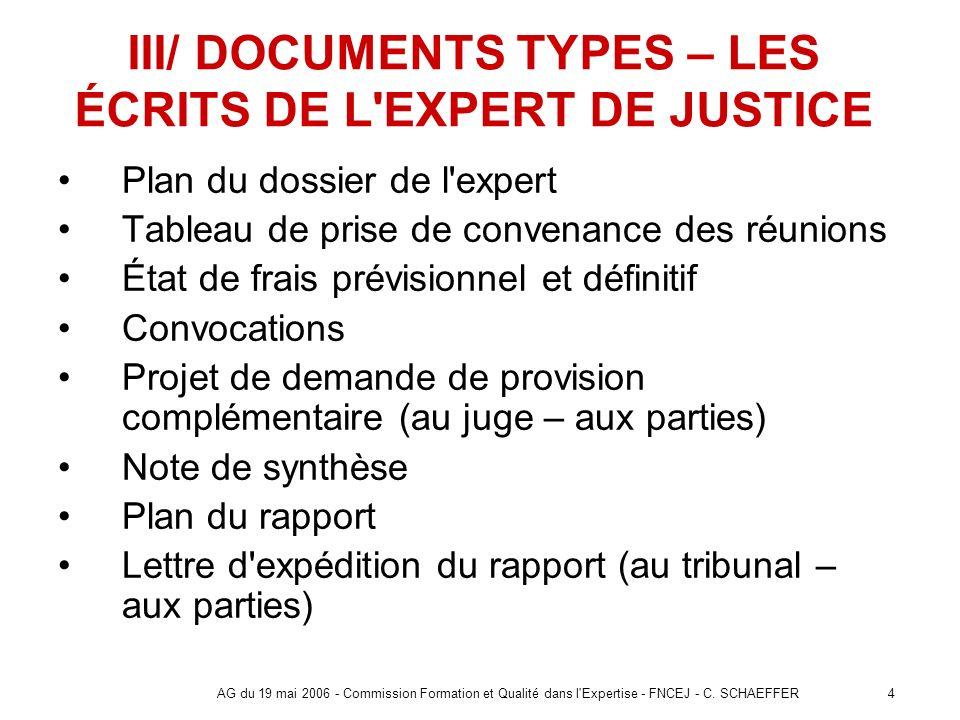 4AG du 19 mai 2006 - Commission Formation et Qualité dans l'Expertise - FNCEJ - C. SCHAEFFER III/ DOCUMENTS TYPES – LES ÉCRITS DE L'EXPERT DE JUSTICE