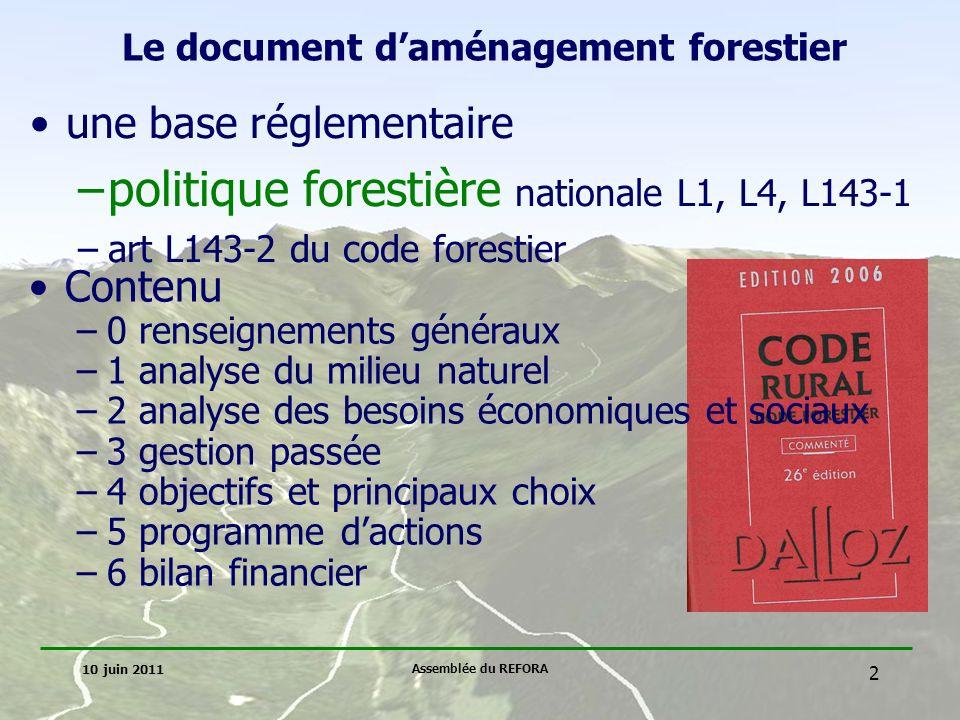10 juin 2011 Assemblée du REFORA 3 Les principaux choix techniques proposés des grandes orientations de gestion –une seule série (=zonage) –un document cadre pour 20 ans programme dactions de 10 ans programme de coupes de 20 ans