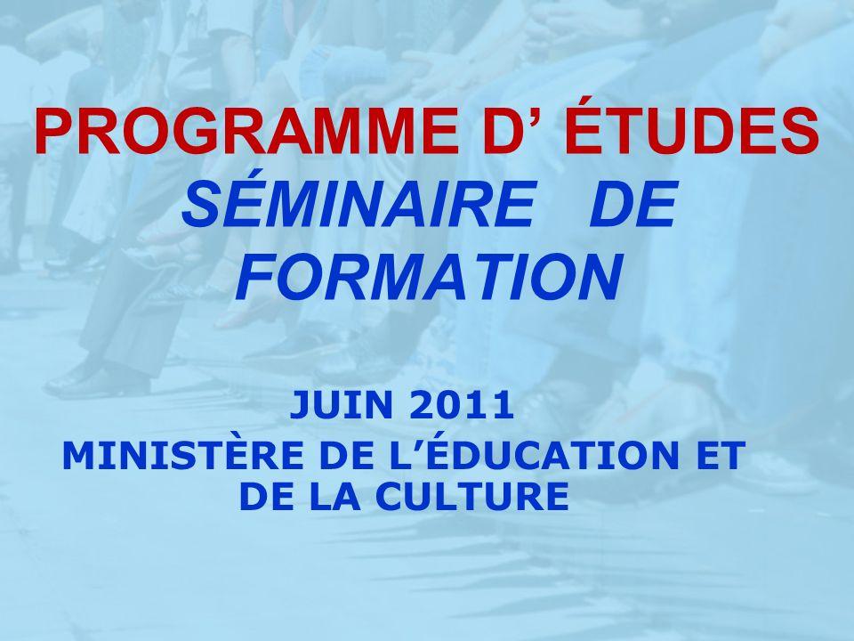 PROGRAMME D ÉTUDES SÉMINAIRE DE FORMATION JUIN 2011 MINISTÈRE DE LÉDUCATION ET DE LA CULTURE