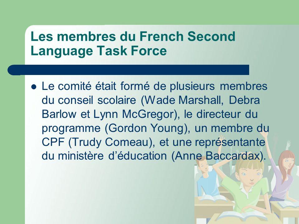 Les membres du French Second Language Task Force Le comité était formé de plusieurs membres du conseil scolaire (Wade Marshall, Debra Barlow et Lynn McGregor), le directeur du programme (Gordon Young), un membre du CPF (Trudy Comeau), et une représentante du ministère déducation (Anne Baccardax).