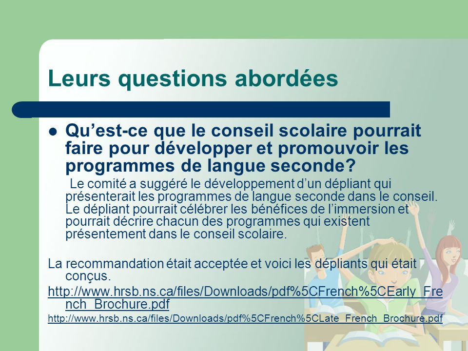 Leurs questions abordées Quest-ce que le conseil scolaire pourrait faire pour développer et promouvoir les programmes de langue seconde.
